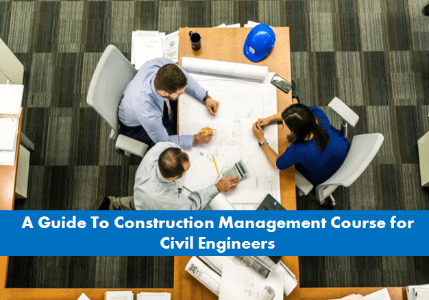 A career Guide To Construction Management Course for Civil Engineers 2018