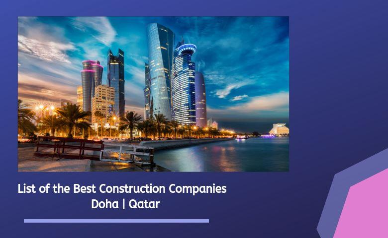 List of the Best Construction Companies in Doha | Qatar | 2019