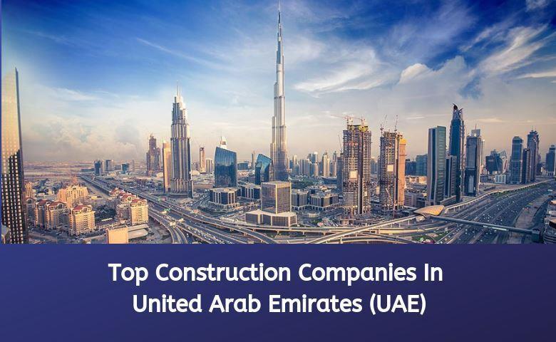 Top 45 Construction Companies In Dubai | UAE | 2019