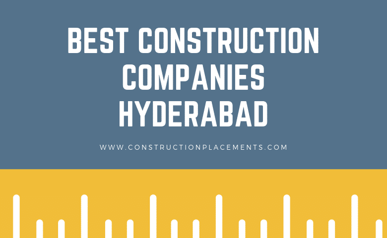 List of the Best Construction Companies In Hyderabad-2019