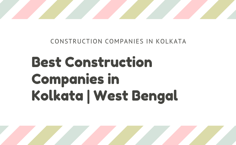 Top 20 Construction Companies in Kolkata | West Bengal | 2019