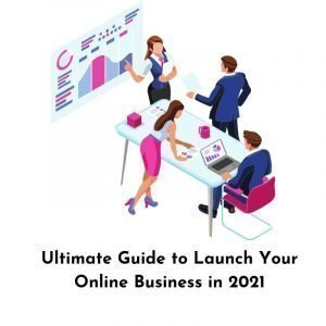 Guide to Launch Your Online Business in 2021